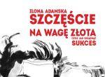"""Ilona Adamska - """"Szczęście na wagę złota, czyli jak osiągnąć sukces"""""""